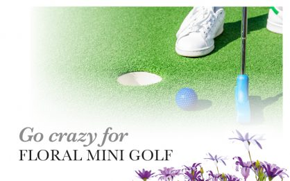 Go crazy for FLORAL MINI GOLF